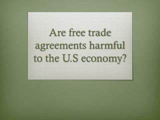 Are free trade agreements harmful to the U.S economy?