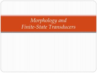 Morphology and  Finite-State Transducers