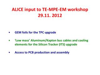 ALICE input to TE-MPE-EM workshop 29.11. 2012 GEM foils for the TPC upgrade