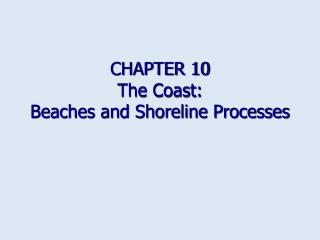 CHAPTER 10   The Coast:   Beaches and Shoreline Processes