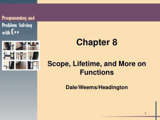 Chapter 8 Scope, Lifetime, and More on Functions Dale/Weems/Headington