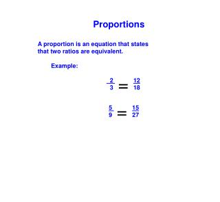 A proportion is an equation that states  that two ratios are equivalent.         Example:   2  12
