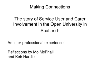 Making Connections  The story of Service User and Carer Involvement in the Open University in Scotland-