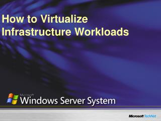 How to Virtualize Infrastructure Workloads