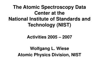 The Atomic Spectroscopy Data Center at the National Institute of Standards and Technology (NIST) Activities 2005 – 2007