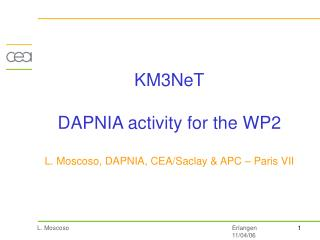 KM3NeT DAPNIA activity for the WP2 L. Moscoso, DAPNIA, CEA/Saclay & APC – Paris VII