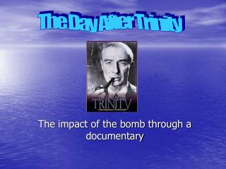 The impact of the bomb through a documentary