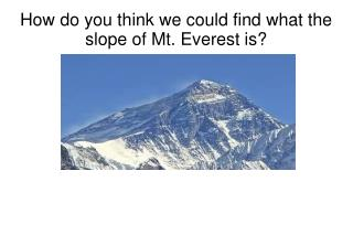 How do you think we could find what the slope of Mt. Everest is?