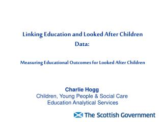 Charlie Hogg Children, Young People & Social Care  Education Analytical Services