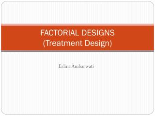 FACTORIAL DESIGNS (Treatment Design)
