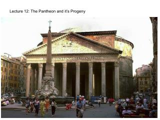 Lecture 12: The Pantheon and it's Progeny
