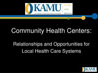 Community Health Centers:   Relationships and Opportunities for  Local Health Care Systems