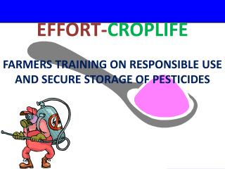 EFFORT- CROPLIFE FARMERS TRAINING ON RESPONSIBLE USE AND SECURE STORAGE OF PESTICIDES
