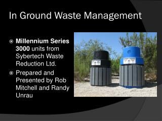 In Ground Waste Management