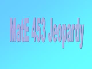 MatE 453 Jeopardy