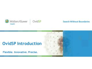 OvidSP Introduction Flexible. Innovative. Precise.