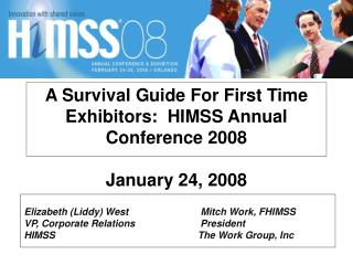 A Survival Guide For First Time Exhibitors:  HIMSS Annual Conference 2008 January 24, 2008
