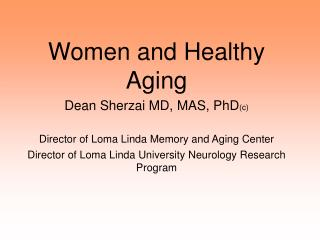 Women and Healthy Aging  Dean Sherzai MD, MAS, PhD (c)