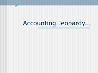 Accounting Jeopardy…