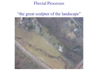 "Fluvial Processes ""the great sculptor of the landscape"""