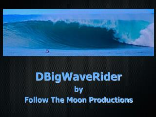 DBigWaveRider by Follow The Moon Productions