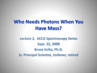 Who Needs Photons When You Have Mass?