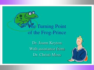 The Turning Point of the Frog-Prince