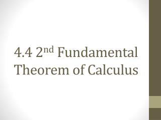 4.4 2 nd  Fundamental Theorem of Calculus