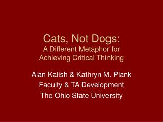Cats, Not Dogs: A Different Metaphor for  Achieving Critical Thinking