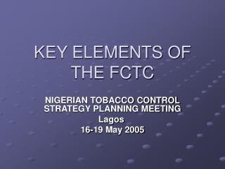 KEY ELEMENTS OF THE FCTC