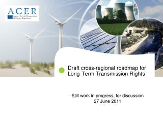 Draft cross-regional roadmap for Long-Term Transmission Rights