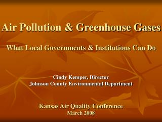 Air Pollution & Greenhouse Gases What Local Governments & Institutions Can Do