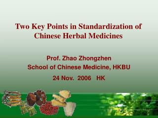 Two Key Points in Standardization of Chinese Herbal Medicines