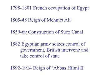 1798-1801 French occupation of Egypt 1805-48 Reign of Mehmet Ali