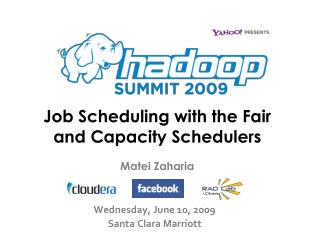 Job Scheduling with the Fair  and Capacity Schedulers Matei Zaharia