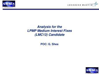 Analysis for the LPMP Medium Interest Fixes (LMC13) Candidate
