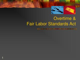 Overtime &  Fair Labor Standards Act