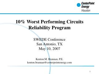 10% Worst Performing Circuits Reliability Program SWEDE Conference San Antonio, TX May 10, 2007 Kenton M. Brannan, P.E.