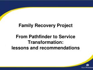 Family Recovery Project From Pathfinder to Service Transformation: lessons and recommendations
