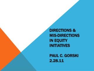 Directions &  Mis -directions in Equity Initiatives Paul C.  gorski 2.28.11