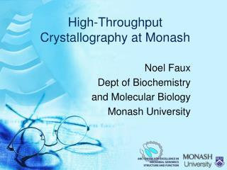 High-Throughput Crystallography at Monash