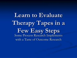 Learn to Evaluate Therapy Tapes in a Few Easy Steps