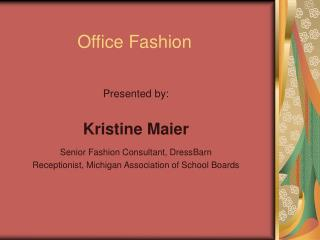 Presented by: Kristine Maier Senior Fashion Consultant, DressBarn