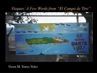 "Vieques: A Few Words from ""El Campo de Tiro"""
