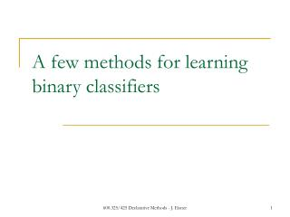 A few methods for learning binary classifiers