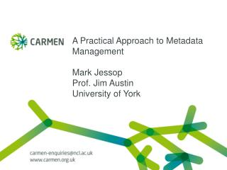 A Practical Approach to Metadata Management Mark Jessop Prof. Jim Austin University of York