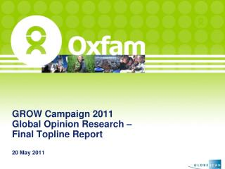 GROW Campaign 2011 Global Opinion Research –  Final Topline Report  20 May 2011