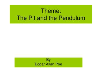 Theme:   The Pit and the Pendulum