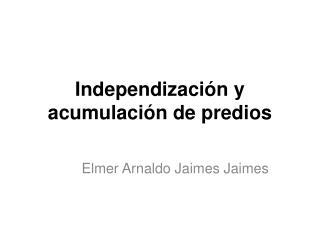 Independización y acumulación de predios