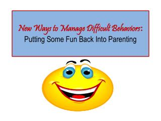 New Ways to Manage Difficult Behaviors :  Putting Some Fun Back Into Parenting